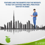Features and the Benefits for the Patients to Rely on Certified and Well Practiced Dentists in Dubai